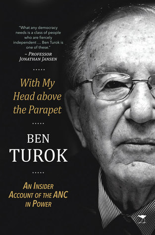 With My Head above the Parapet: An Insider Account of the ANC in Power  by  Ben Turok