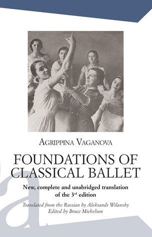 Foundations of Classical Ballet: New, complete and unabridged translation of the 3rd edition Agrippina Vaganova