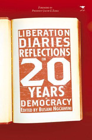 Liberation Diaries: Reflections on 20 Years of Democracy  by  Busani Ngcaweni