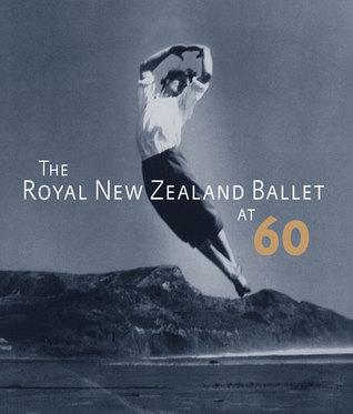 The Royal New Zealand Ballet at 60 Jennifer Shennan