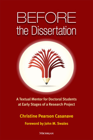 Before the Dissertation: A Textual Mentor for Doctoral Students at Early Stages of a Research Project  by  Christine Pearson Casanave