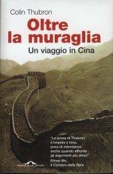 Oltre la muraglia. Un viaggio in Cina Colin Thubron