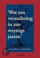 Wat Een Verandering In Zoo Weynige Jaaren: van republiek tot koninkrijk  by  C.J. Schotsman
