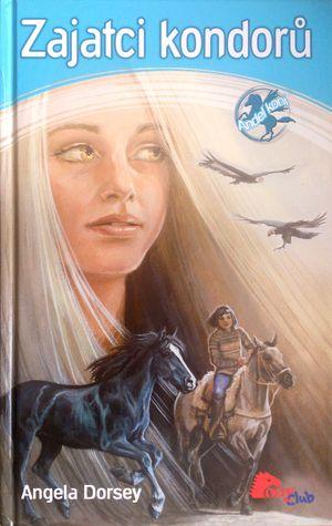 Zajatci kondorů (Anděl koní, #3) Angela Dorsey