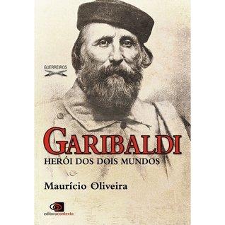 Garibaldi: herói de dois mundos  by  Maurício Oliveira