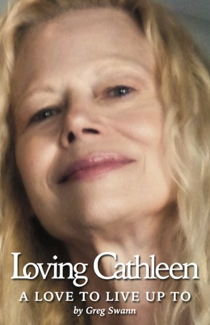 Loving Cathleen: A Love to Live Up to  by  Greg Swann