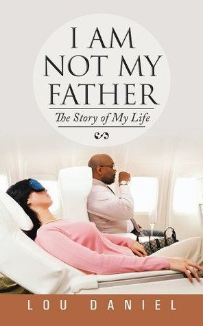 I AM NOT MY FATHER: THE STORY OF MY LIFE  by  Lou Daniel
