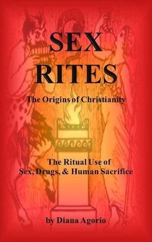 Sex Rites: The Origins of Christianity Diana Agorio