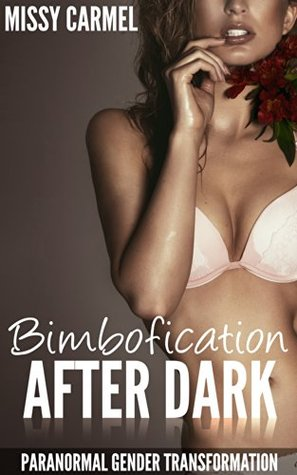 Bimbofication After Dark: Paranormal Gender Transformation  by  Missy Carmel