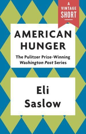American Hunger: The Pulitzer Prize-Winning Washington Post Series  by  Eli Saslow