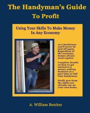 The Handymans Guide To Profit A. William Benitez