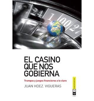 El casino que nos gobierna: trampas y juegos financieros a lo claro  by  Juan Hernández Vigueras