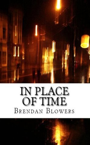 In Place of Time  by  Brendan Blowers