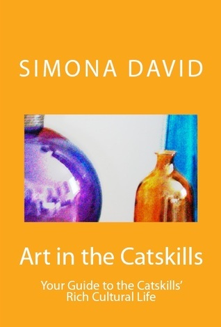 Art in the Catskills, Your Guide to the Catskills Rich Cultural Life Simona David