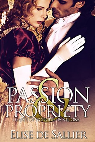 Passion and Propriety (Hearts of Honour Book 1)  by  Elise de Sallier