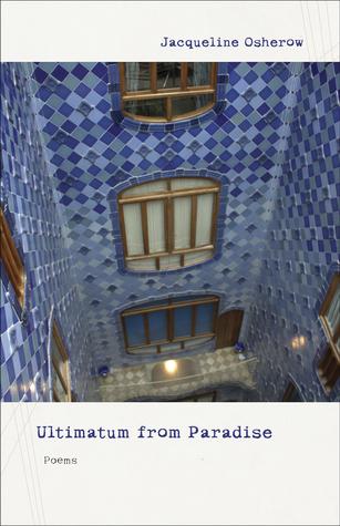 Ultimatum from Paradise: Poems  by  Jacqueline Osherow