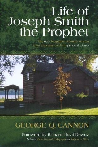 Life of Joseph Smith the Prophet, UNABRIDGED / Foreword Richard Lloyd Dewey by George Q. Cannon