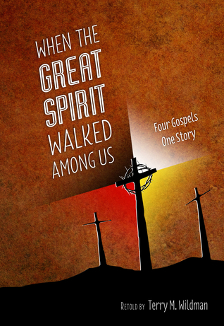 When the Great Spirit Walked Among Us  by  Terry M. Wildman