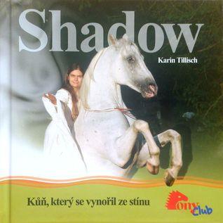 Shadow – Kůň, který se vynořil ze stínu  by  Karin Tillisch