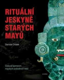 Rituální jeskyně starých Mayů Stanislav Chladek