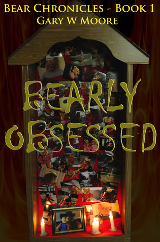 Bearly Obsessed: Bear Chronicles Book 1  by  Gary W.   Moore