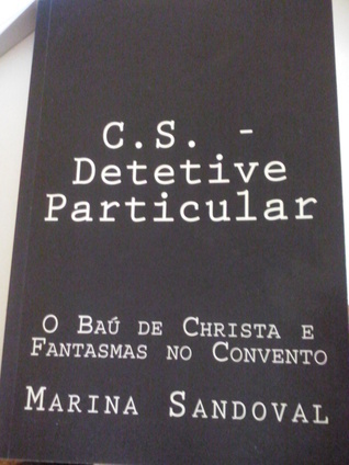 C.S. - Detetive Particular: O Bau de Christa E Fantasmas No Convento  by  Marina Sandoval