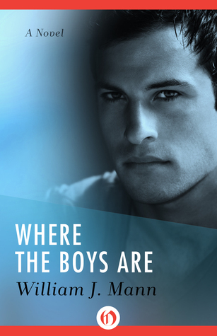 Where the Boys Are: A Novel  by  William J. Mann