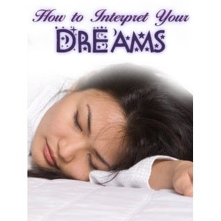How To Interpret Your Dreams - Have You Ever Wondered What Your Dreams Mean? Manuel Ortiz Braschi