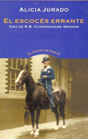 El escocés errante: vida de R.B. Cunninghame Graham Alicia Jurado