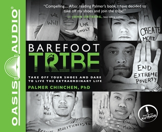 Barefoot Tribe (Library Edition): Take Off Your Shoes and Dare to Live the Extraordinary Life  by  Palmer Chinchen