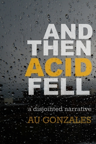 And Then Acid Fell  by  A.U. Gonzales