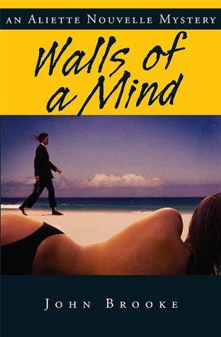 Walls of a Mind (An Aliette Nouvelle Mystery) John Brooke