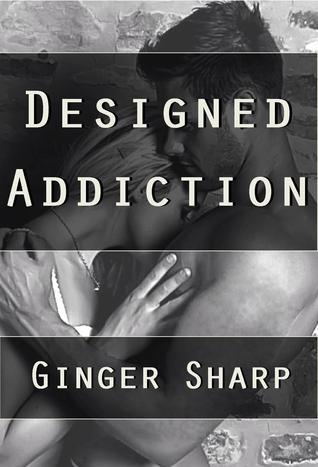 Designed Addiction  by  Ginger Sharp