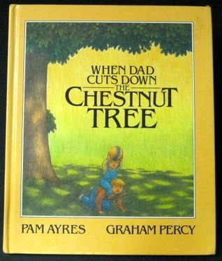 When Dad Cuts Down the Chestnut Tree Pam Ayres