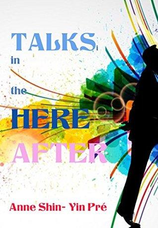 Talks in the Hereafter Anne Shin-Yin Pré