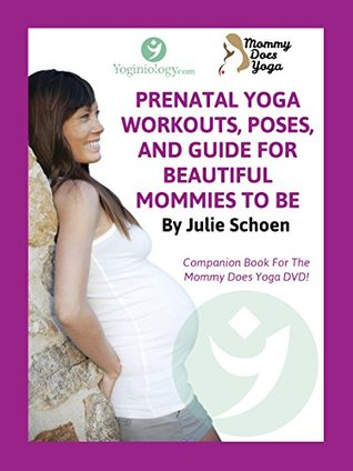Mommy Does Yoga: Prenatal Yoga Workouts, Poses, And Guide For Beautiful Mommies To Be  by  Julie Schoen