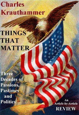THINGS THAT MATTER: Three Decades of Passions, Pastimes and Politics: An Article-by-Article Review  by  Ian Michael Tottenham