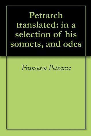 Petrarch translated: in a selection of his sonnets, and odes Francesco Petrarca