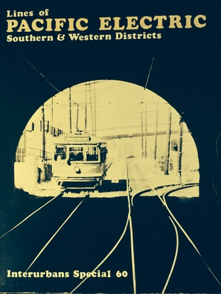 Lines of Pacific Electric: Southern & Western Districts (Interurbans Special 60) Jim Walker