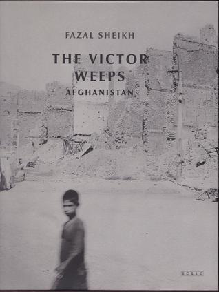 The Victor Weeps: Afghanistan Fazal Sheikh