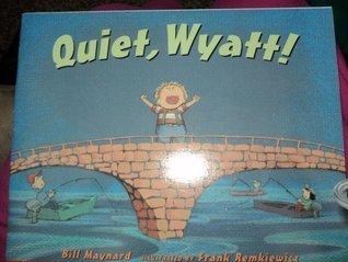 Quiet, Wyatt Bill Maynard