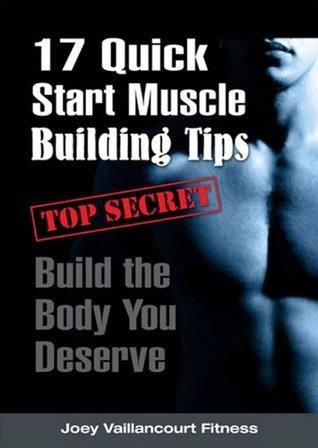 17 Quick Start Muscle Building Tips Joey Vaillancourt
