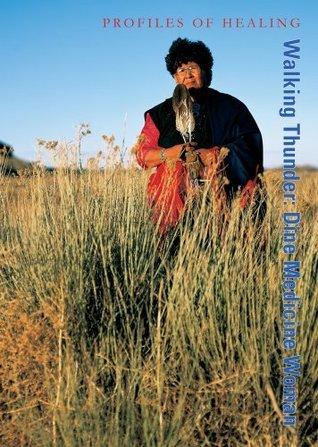 Walking Thunder: Dine Medicine Woman  by  Bradford P. Keeney