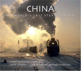 China: The Worlds Last Steam Railway  by  Gordon Edgar