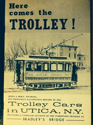 Here Comes The Trolley! A Brief, Informal, Illustrated History Of The Electric Trolleys In Utica, New York  by  Robert G Gurley