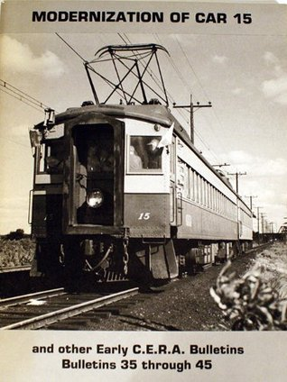 Modernization of Car 15 and Other Early C.E.R.A. Bulletins: Bulletins 35 through 45  by  Central Electric Railfans Association
