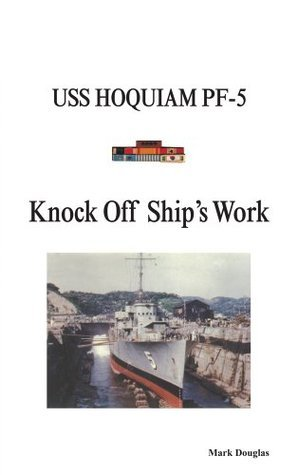 Knock Off Ships Work: USS HOQUIAM PF-5  by  Mark Douglas