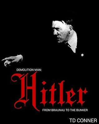 Demolition Man: Hitler: From Braunau to the Bunker.  by  Writeplace Press