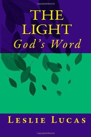 The Light: Gods Word  by  Leslie L. Lucas