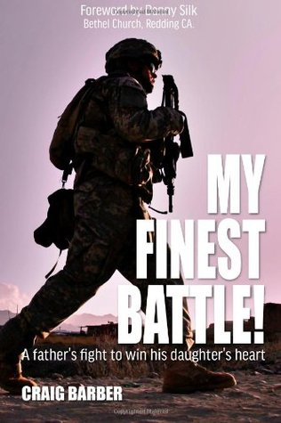 My Finest Battle: A Fathers Fight to Win His Daughters Heart Craig Barber